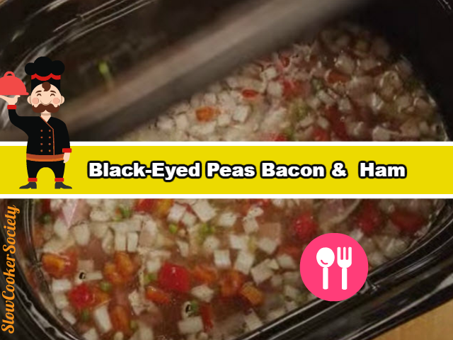 Slow Cooker Black-Eyed Peas With Bacon & Ham Yummy