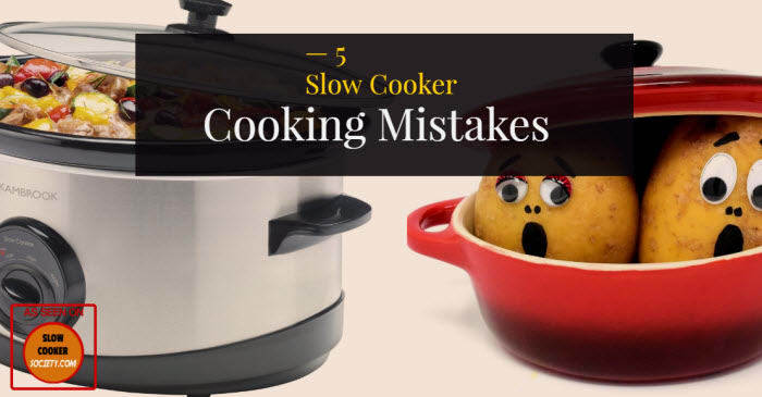 5 Slow Cooker Cooking Mistakes as seen on Slow Cooker Society