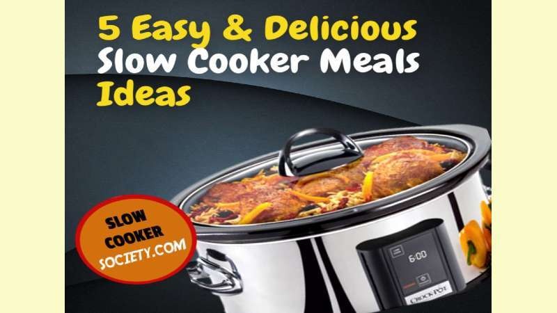 5 Easy and Delicious Slow Cooker Meals Ideas SlowCookerSociety.com